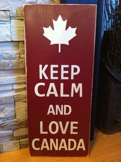 Keep Calm and Love Canada Maple Leaf. Canadian Things, I Am Canadian, Painted Signs, Wooden Signs, Keep Calm And Love, My Love, All About Canada, Canada Maple Leaf, Canada Eh