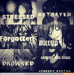 Creepypasta- it's frightening how all these things happen to people a lot and how we could've turned out like this..