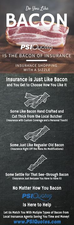 Do You Like Bacon?  Who are we kidding of course you do!  Check us out at www.PSIQuotes.com for the Insurance Shopping Experience that Sizzles!