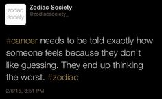 Cancer Zodiac Sign needs to be told exactly how someone feels because they don't like guessing. They end up thinking the worst.