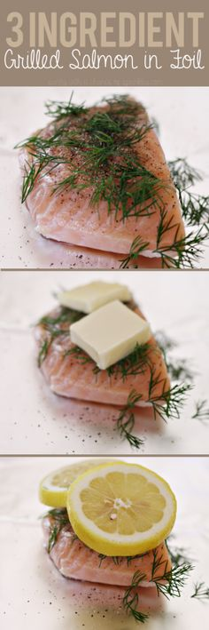 3 Ingredient Grilled Salmon in Foil -- Place thawed salmon on a square piece of foil. Sprinkle with fresh dill. Add two squares of butter. Top with two slices of lemon. Fold foil over & seal into a small packet. Grill for 10 min or until salmon easily flakes.