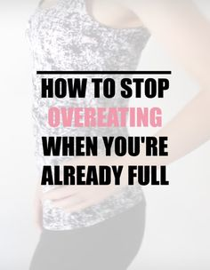 How to stop overeating when you're already full.  Have you ever eaten, acknowledged that you were full, but then continued to eat some more?  And then felt SO FULL that you could barely walk and only wanted to lie down and sleep?  You might also have uttered something like 'why did I eat so much' while clutching at your stomach and popping the button on your jeans, secretly wishing you wore your 'Joey' pants.