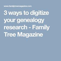 3 ways to digitize your genealogy research - Family Tree Magazine