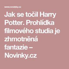 Jak se točil Harry Potter. Prohlídka filmového studia je zhmotněná fantazie– Novinky.cz