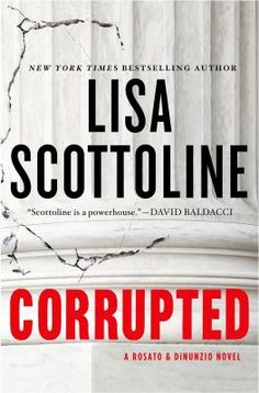 (F ScoL) Corrupted by Lisa Scottoline | October 2015 Lisa Scottoline definitley knows her criminal/lawyer/drama path! Great book!