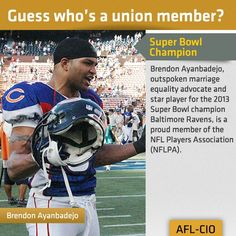 Super Bowl champion: Outspoken marriage equality advocate and star player for the 2013 Super Bowl champion Baltimore Ravens Brendon Ayanbadejo is a proud member of the NFL Players Association (NFLPA). Get more jobs you didn't know were union at: http://go.aflcio.org/10UnionJobs