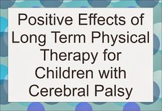 Your Therapy Source - www.YourTherapySource.com: Positive Effects of Long Term Physical Therapy for Children with Cerebral Palsy