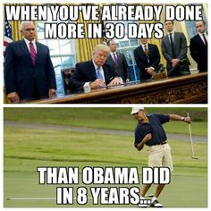 Lol he did nothing in 30 days, in Nov 2017 he still hasn't signed a single piece of legislation into law but had gone golfing almost every weekend at his own golf resorts enriching himself at the cost of the American tax payer.