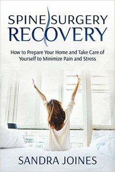 Spine Surgery Recovery: How to Prepare Your Home and Take Care of Yourself to Minimize Pain and Stress - Kindle edition by Sandra Joines. Health, Fitness & Dieting Kindle eBooks @ Amazon.com.
