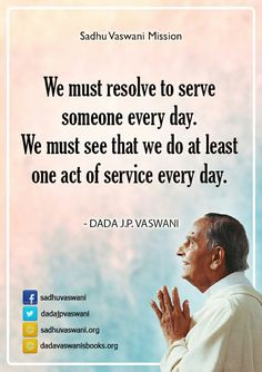 We must resolve to serve someone every day. We must see that we do ateast one act of service every day. -Dada J.P. Vaswani #dadajpvaswani#quotes
