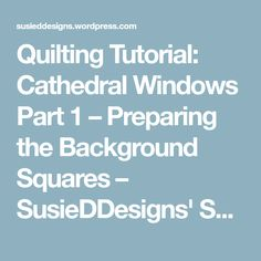 Quilting Tutorial: Cathedral Windows Part 1 – Preparing the Background Squares – SusieDDesigns' Space to Sew & Craft