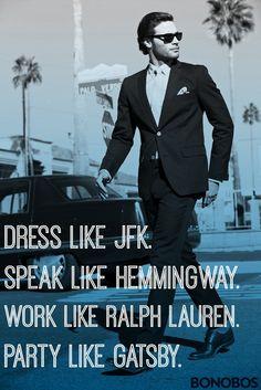 Dress Like JFK. Speak like Hemmingway. Work like Ralph Lauren. Party Like Gatsby. #quotes #men #bonobos