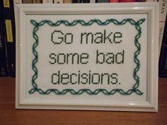 Go Make Some Bad Decisions