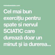 Cel mai bun exercițiu pentru spate si nervul SCIATIC care durează doar un minut și ia durerea ca prin magie! VIDEO - Viata si Sanatate Sciatica, Aerobics, How To Get Rid, Gym, Health, Sport, Body Workouts, Medicine, Home