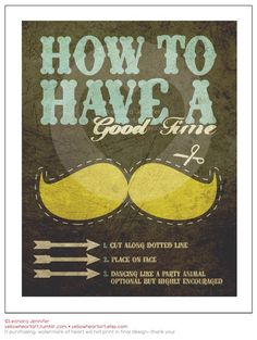 Oh my goodness! I want this posted by my front door with some fun stick on mustaches nearby for those days when you just need to smile!