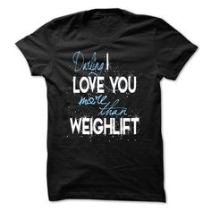 Limited Edition Darling, I love you more than Weightlift
