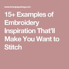 15+ Examples of Embroidery Inspiration That'll Make You Want to Stitch