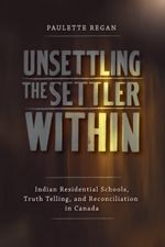 Unsettling the Settler Within: Indian Residential Schools, Truth Telling, and Reconciliation in Canada by Paulette Regan Indian Residential Schools, Native Canadian, Divinity School, University Of British Columbia, The Settlers, Professional Development, Book Lists, Books To Read, Psychology