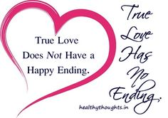 True love does not have a happy ending-True love has no ending-love quotes-true love-valentines day quotes-thought for the day