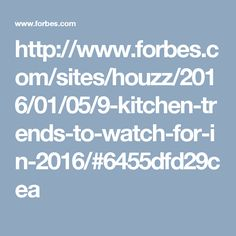 http://www.forbes.com/sites/houzz/2016/01/05/9-kitchen-trends-to-watch-for-in-2016/#6455dfd29cea
