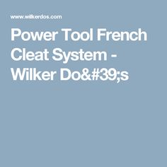 Power Tool French Cleat System - Wilker Do's