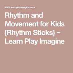 Rhythm and Movement for Kids {Rhythm Sticks} ~ Learn Play Imagine