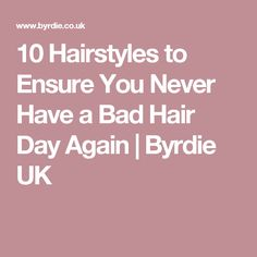 10 Hairstyles to Ensure You Never Have a Bad Hair Day Again   Byrdie UK
