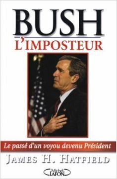 Bush l'imposteur: Amazon.com: JAMES H. HATFIELD: Books