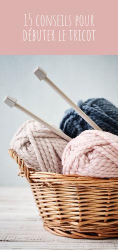 15 conseils pour débuter et apprendre le tricot facilement ! #tricot #diy #tricoter Trends, Diy Hacks, Free Pattern, Diy And Crafts, Basket, Sewing, Knitting, Creative, Blog