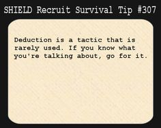 S.H.I.E.L.D. Recruit Survival Tip #307:Deduction is a tactic that is rarely used. If you know what you're talking about, go for it. [Submitted anonymously]