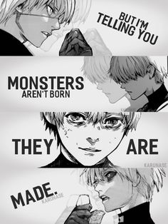 """ But I'm telling you: devil aren't born, they're made.."" 