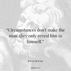 """""""Circumstances don't make the man they only reveal him to himself. Wise Quotes, Great Quotes, Words Quotes, Wise Words, Motivational Quotes, Inspirational Quotes, Happy Quotes, Stoicism Quotes, Philosophical Quotes"""