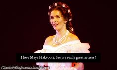 """""""I love Maya Hakvoort. She is a really great actress!""""  AGREED."""