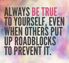 Be true to you!! :-)