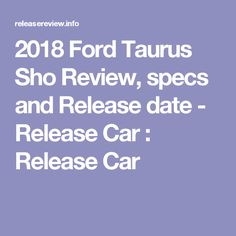 2018 Ford Taurus Sho Review, specs and Release date - Release Car : Release Car