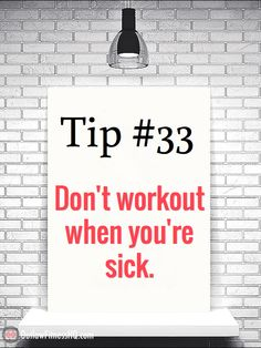 101 #weightlosstips - Tip #33: Don't workout when you're sick. People often try to workout during the tail-end of a cold. They think that they're feeling a bit better, and that they'll be 100% within just a couple of days, so why not go for a workout? Better missing 5 days of the gym than 7, right? Wrong. Very often, going back to working out too soon after a sickness will only end up making you feel like you're right back in the middle of your sickness, only to prolong it for another week.