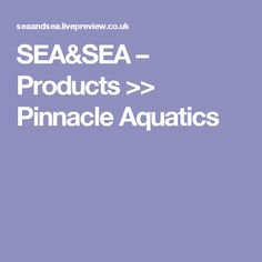 SEA&SEA – Products >> Pinnacle Aquatics