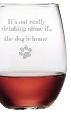 """""""It's not really drinking along if...the dog is home!"""""""