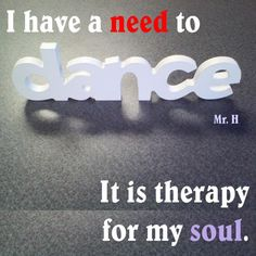 I have a need to dance
