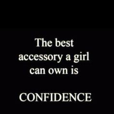 The best accessory a girl can own is confidence.