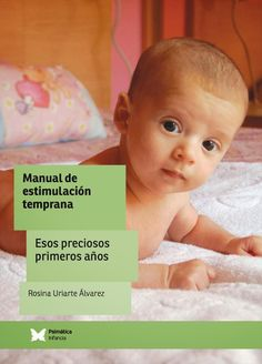 ESTIMULACIÓN TEMPRANA Y DESARROLLO INFANTIL: MANUAL DE ESTIMULACIÓN TEMPRANA. ESOS PRECIOSOS PRIMEROS AÑOS