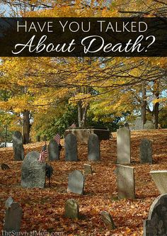 Have you talked about death? Many couples and families don't. Take the time to go through all the questions and topics here to be better prepared.