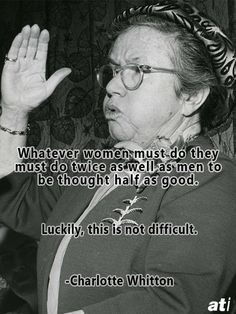 Funny Insults By Charlotte Whitton - Whatever women must do they must do twice as well as men to be thought half as good. Luckily, this is not difficult.