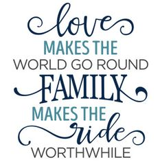 Silhouette Design Store - View Design love makes the world go round family phrase Sign Quotes, Cute Quotes, Motivational Quotes, Inspirational Quotes, Qoutes, Family Love Quotes, Family Signs, Poems About Family Love, Signs About Family
