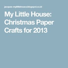 My Little House: Christmas Paper Crafts for 2013