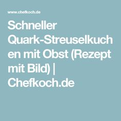 Schneller Quark-Streuselkuchen mit Obst (Rezept mit Bild) | Chefkoch.de