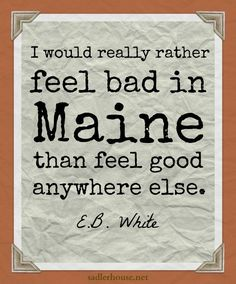 We would rather be in Maine! If you want to travel to Maine and check adventures off your bucket list, why not stay with us at Sadler House? Click through and book directly to avoid fees. #Maine #travel #vacationrental #quote #vacation