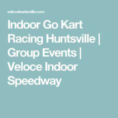 Indoor Go Kart Racing Huntsville | Group Events | Veloce Indoor Speedway