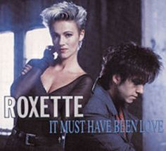 Roxette. It Must Have Been Love.