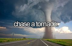 After all, I have watched Twister about 500 times, which I think makes me qualified...>>> Well, I've watched Twister about 500 times too, and I've actually been in an Ef5 tornado, which I think makes me qualified...